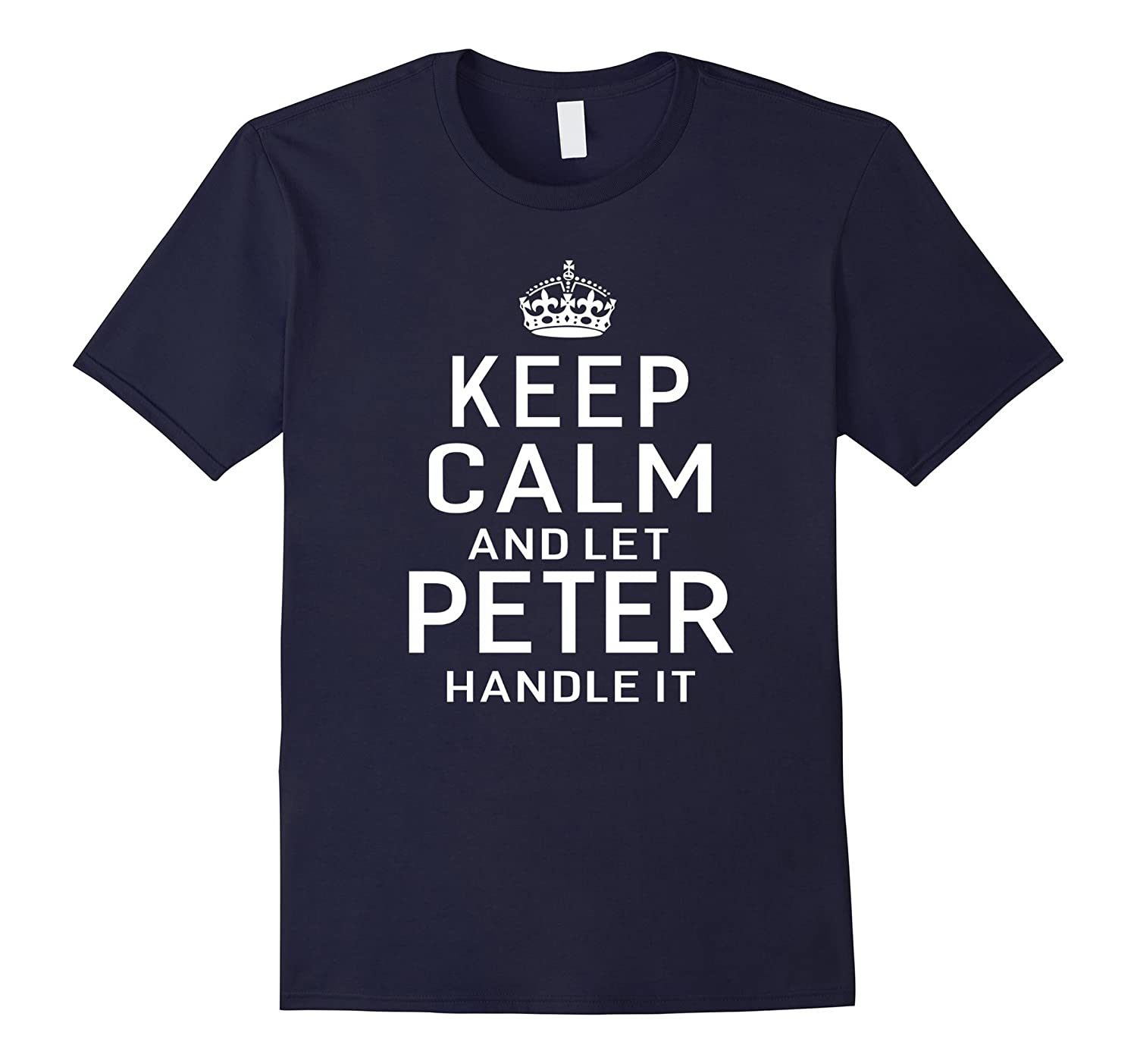 Keep Calm Let Peter Handle It Funny Gift Name T-shirt Men-FL