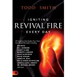 Igniting Revival Fire Everyday: 70 Invitations that Awaken Your Heart from Global Revivalists including Randy Clark, David Ho