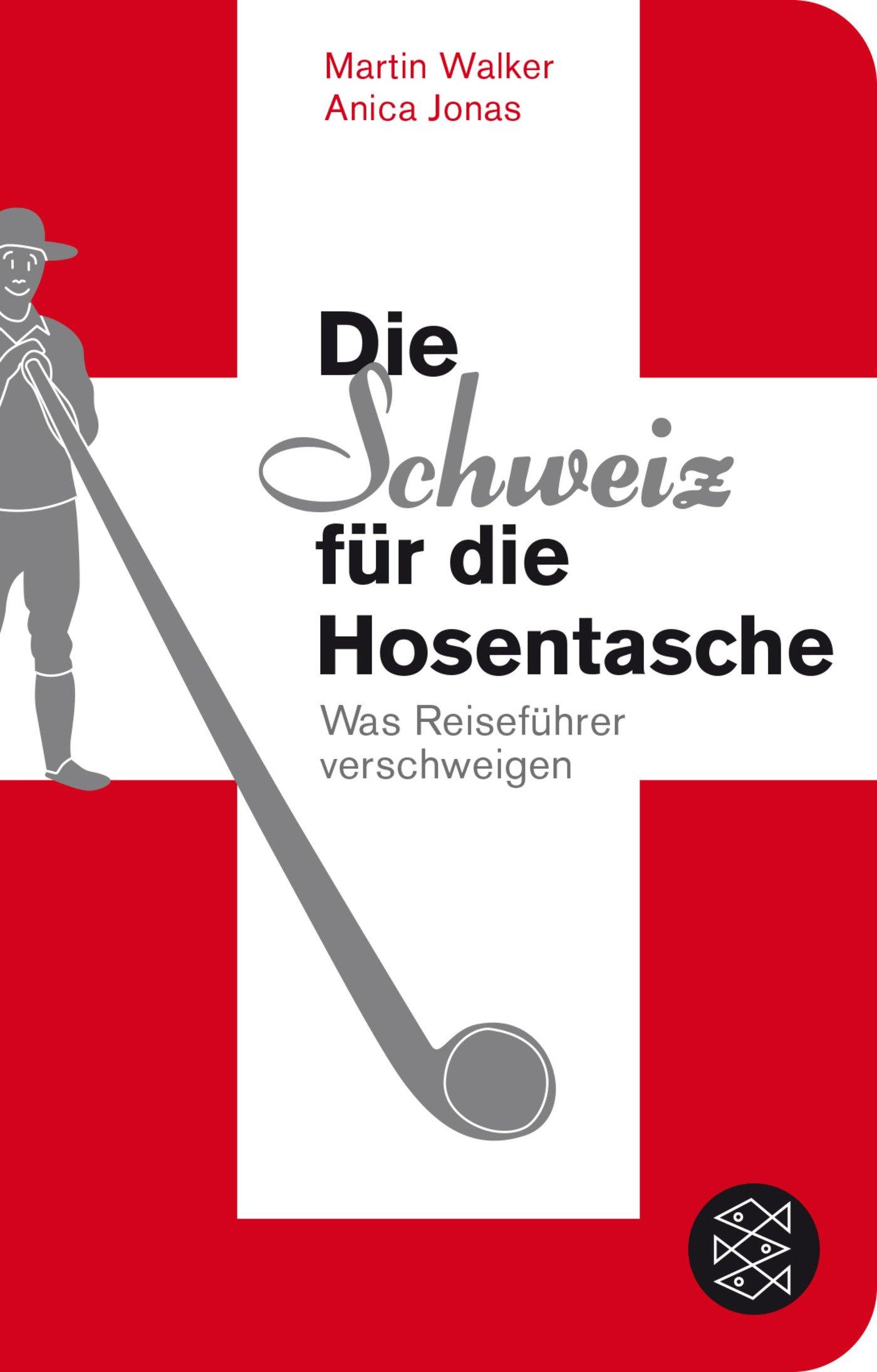 Die Schweiz für die Hosentasche: Was Reiseführer verschweigen Fischer  Taschenbibliothek: Amazon.de: Martin Walker, Anica Jonas: Bücher