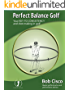 Perfect Balance Golf: Your Key to Consistency and Shot-making in Golf (English Edition)
