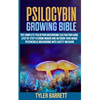 Psilocybin Growing Bible: The Complete Psilocybin Mushroom Cultivation Guide Step by Step to Grow Indoor and Outdoor Your Magic Psychedelic Mushrooms with Safety Measure.