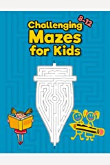 Challenging Mazes for Kids 8-12: Maze Activity Book for Kids - Great for improving Persistence and Problem Solving Skills Paperback
