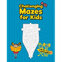 Challenging Mazes for Kids 8-12: Maze Activity Book for Kids - Great for improving Persistence and Problem Solving Skills