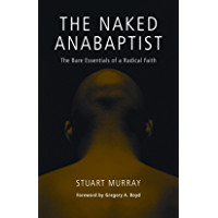 The Naked Anabaptist: The Bare Essentials of a Radical Faith (Third Way Collection)