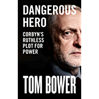 Dangerous Hero: Corbyn's Ruthless Plot for Power