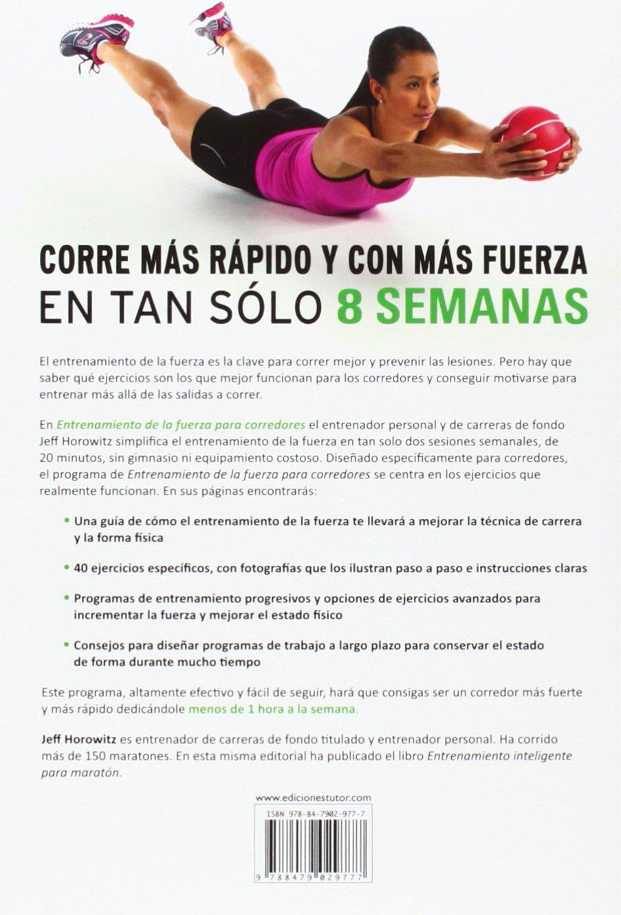 Entrenamiento de la fuerza para corredores : 8 semanas para mejorar el cuerpo del corredor: Jeff Horowitz: 9788479029777: Amazon.com: Books
