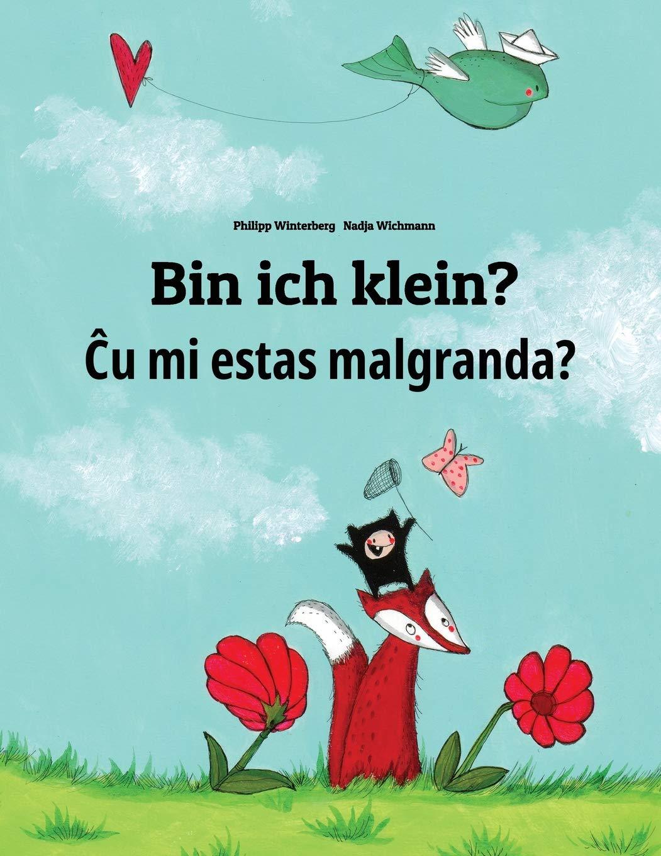Bin ich klein? Cu mi estas malgranda?: Kinderbuch Deutsch-Esperanto (bilingual/zweisprachig)