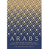 Arabs: A 3,000-Year History of Peoples, Tribes and Empires