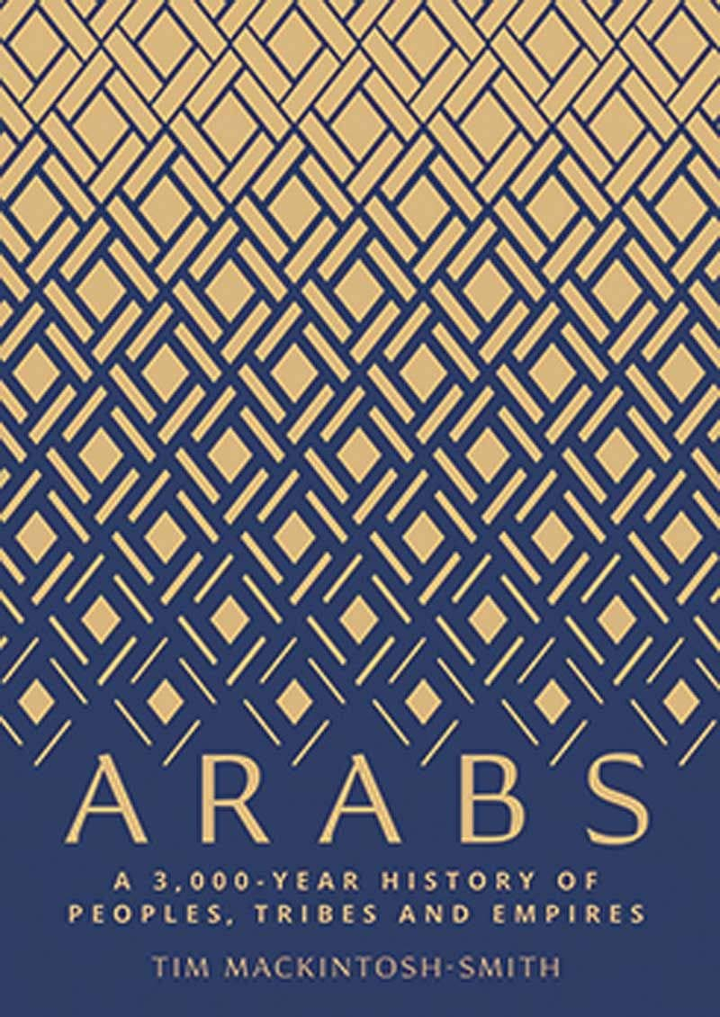 Arabs: A 3,000-Year History of Peoples, Tribes and Empires by Yale University Press