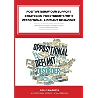 Positive Behaviour Support Strategies for Students with Oppositional and Defiant Behaviour: A Step by Step Guide to Assessing - Managing - Preventing Emotional and Behavioural Difficulties