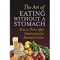 THE ART OF EATING WITHOUT A STOMACH: HOW TO THRIVE AFTER GASTRECTOMY FOR STOMACH...