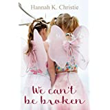 We Can't Be Broken: A heartwarming story about love and family (Unbreakable Book 1)