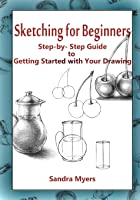 Sketching For Beginners: Step-by-Step Guide To