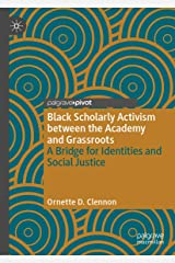 Black Scholarly Activism between the Academy and Grassroots: A Bridge for Identities and Social Justice Kindle Edition