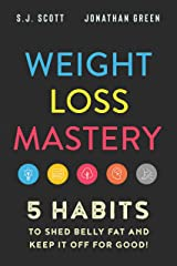 Weight Loss Mastery: 5 Habits to Shed Belly Fat and Keep it Off for Good Kindle Edition