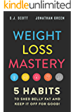 Weight Loss Mastery: 5 Habits to Shed Belly Fat and Keep it Off for Good
