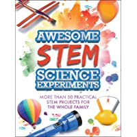 Awesome STEM Science Experiments: More Than 50 Practical STEM Projects for the Whole Family