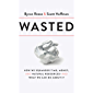 Wasted: How We Squander Time, Money, and Natural Resources-and What We Can Do About It