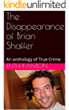 The Disappearance of Brian Shaffer: An anthology of True Crime