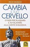 Cambia il tuo cervello. 5 passi per rilassarsi e avvicinarsi alla mente di Buddha
