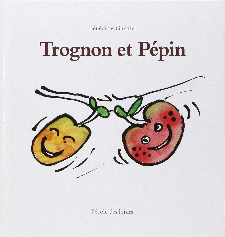 Trognon et Pépin Album – 14 avril 1992 Bénédicte Guettier L' Ecole des loisirs 2211020631 TL2211020631