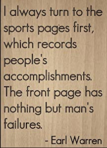 "Mundus Souvenirs I Always Turn to The Sports Pages First. Quote by Earl Warren, Laser Engraved on Wooden Plaque - Size: 8""x10"""