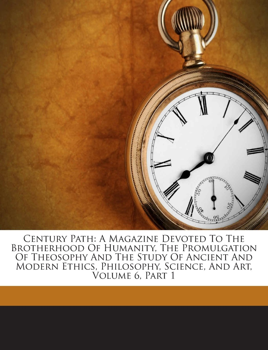 Download Century Path: A Magazine Devoted To The Brotherhood Of Humanity, The Promulgation Of Theosophy And The Study Of Ancient And Modern Ethics, Philosophy, Science, And Art, Volume 6, Part 1 ebook