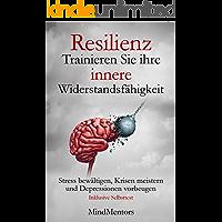 Resilienz - Trainieren Sie Ihre innere Widerstandsfähigkeit - Stress bewältigen, Krisen meistern und Depressionen vorbeugen- Inklusive Selbsttest