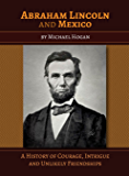 Abraham Lincoln and Mexico: A History of Courage, Intrigue and Unlikely Friendships