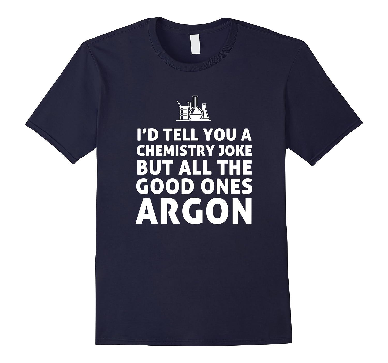 Id Tell You Chemistry Joke But All The Good Ones Argon Shirt-Art