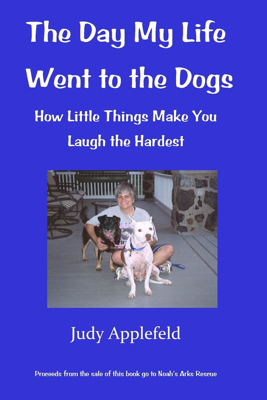 The Day My Life Went to the Dogs: How Little Things Make You Laugh the Hardest