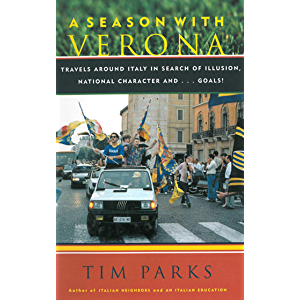 A Season with Verona: A Soccer Fan Follows His Team Around Italy in Search of Dreams, National Character and . . . Goals…