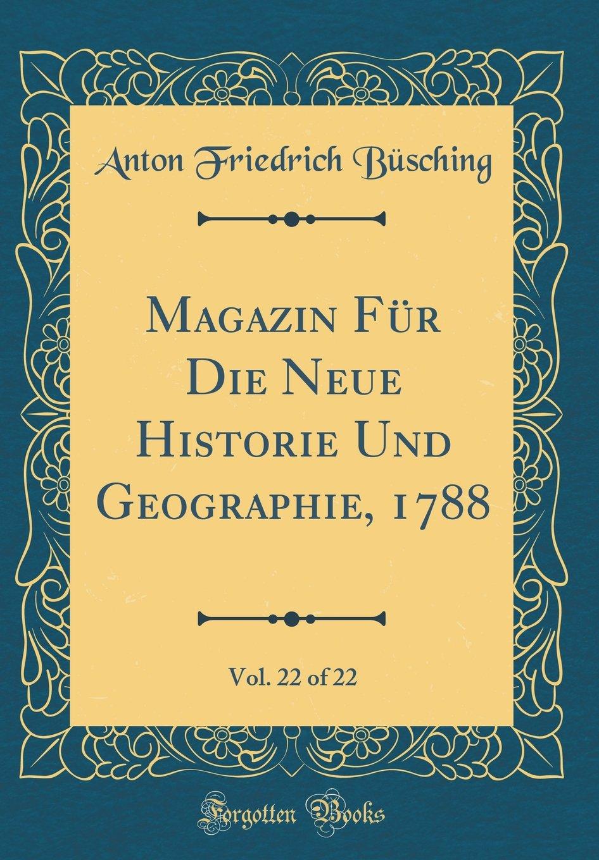 Download Magazin Für Die Neue Historie Und Geographie, 1788, Vol. 22 of 22 (Classic Reprint) (French Edition) pdf epub