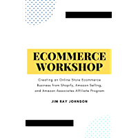 eCommerce Workshop (Book Combo): Creating an Online Store Ecommerce Business from Shopify, Amazon Selling, and Amazon…