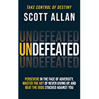 Undefeated: Persevere in the Face of Adversity, Master the Art of Never Giving Up, and Always Beat the Odds Stacked…