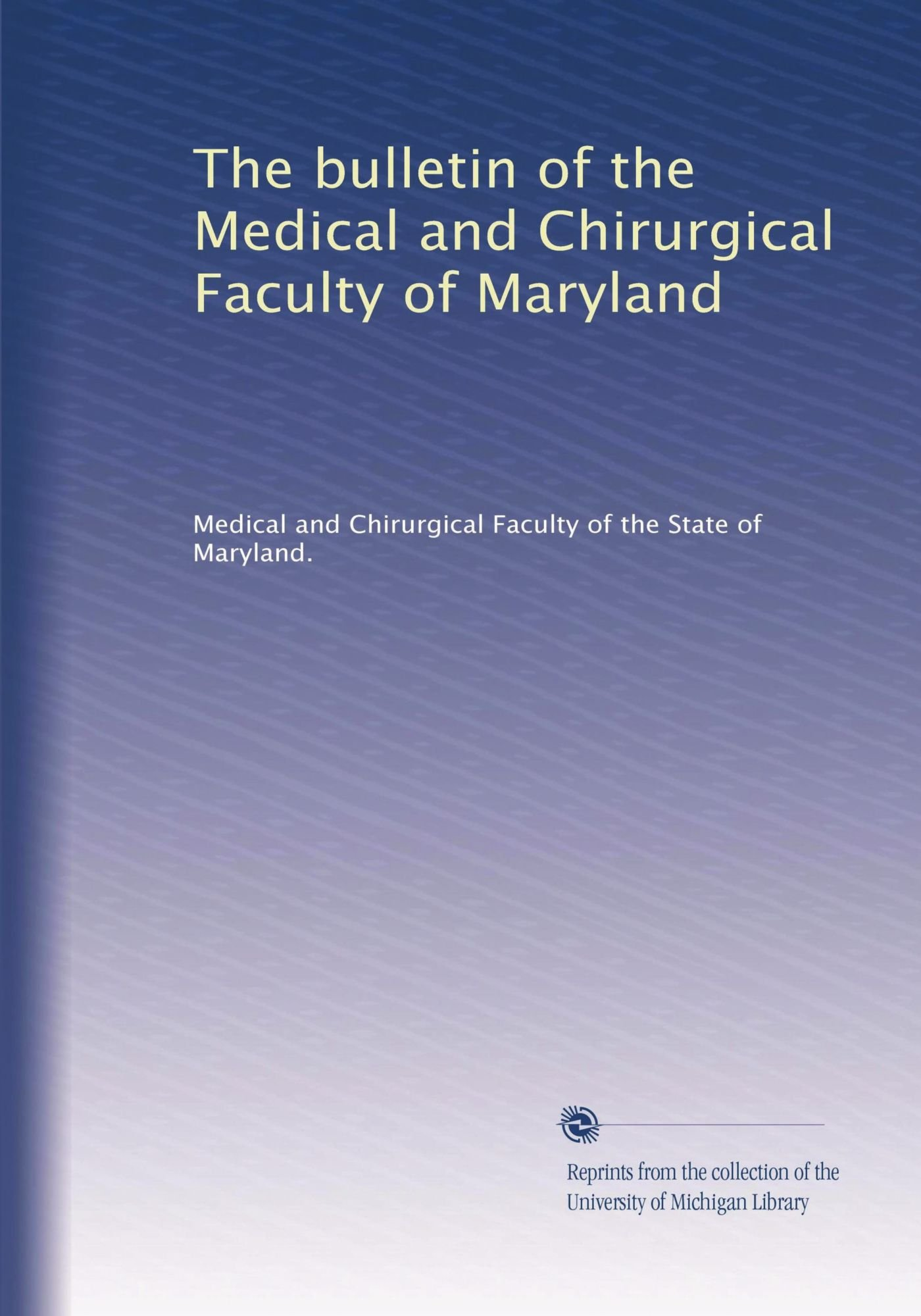 Download The bulletin of the Medical and Chirurgical Faculty of Maryland (Volume 61) pdf