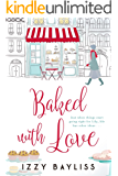 Baked with Love: The hotly awaited sequel to The Girl I Was Before (Lily McDermott Series Book 2)