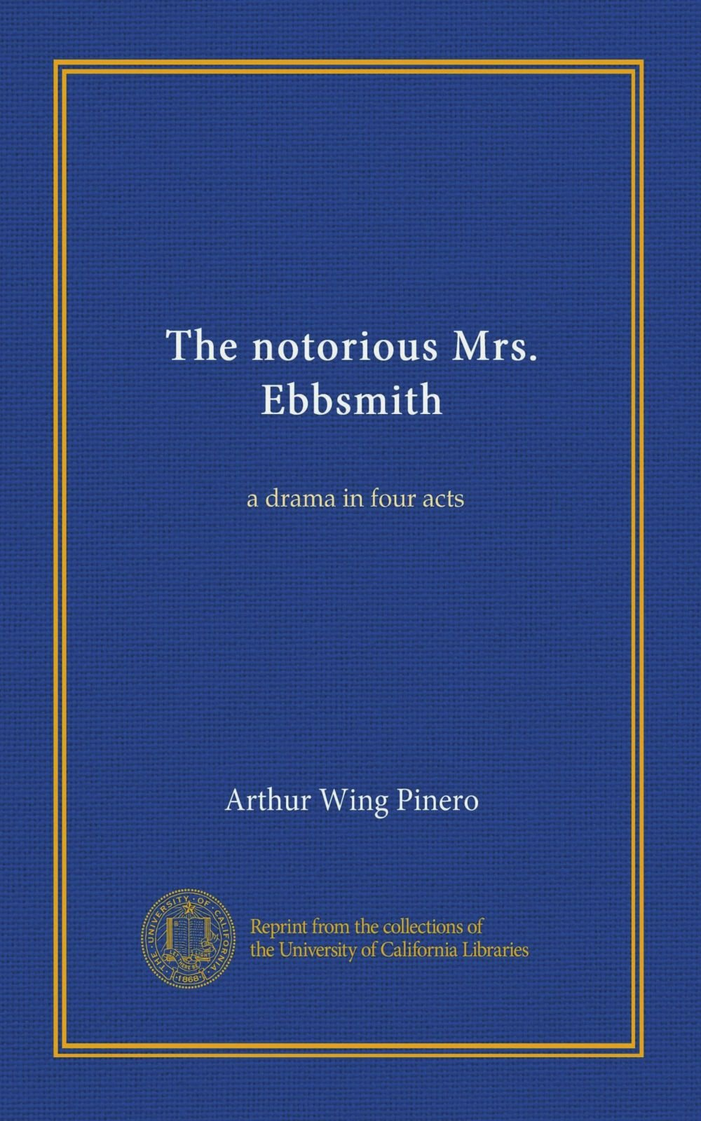 The notorious Mrs. Ebbsmith: a drama in four acts