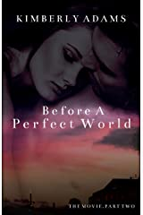 Before A Perfect World: The Movie Series, Part Two Kindle Edition