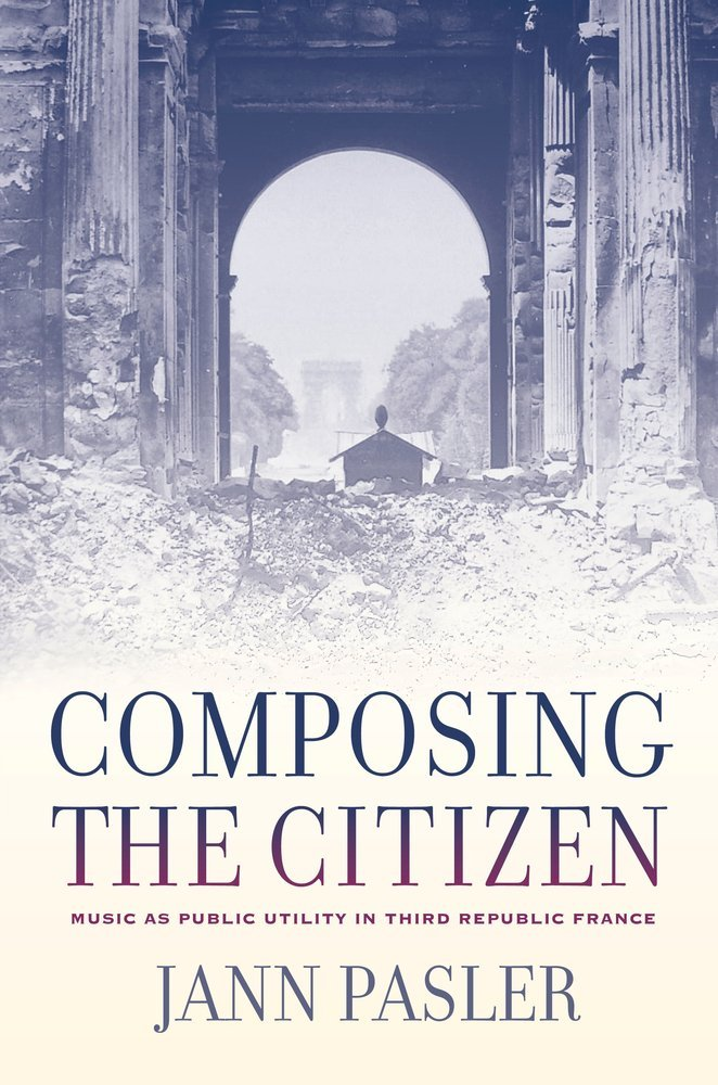 Read Online Composing the Citizen: Music as Public Utility in Third Republic France ebook