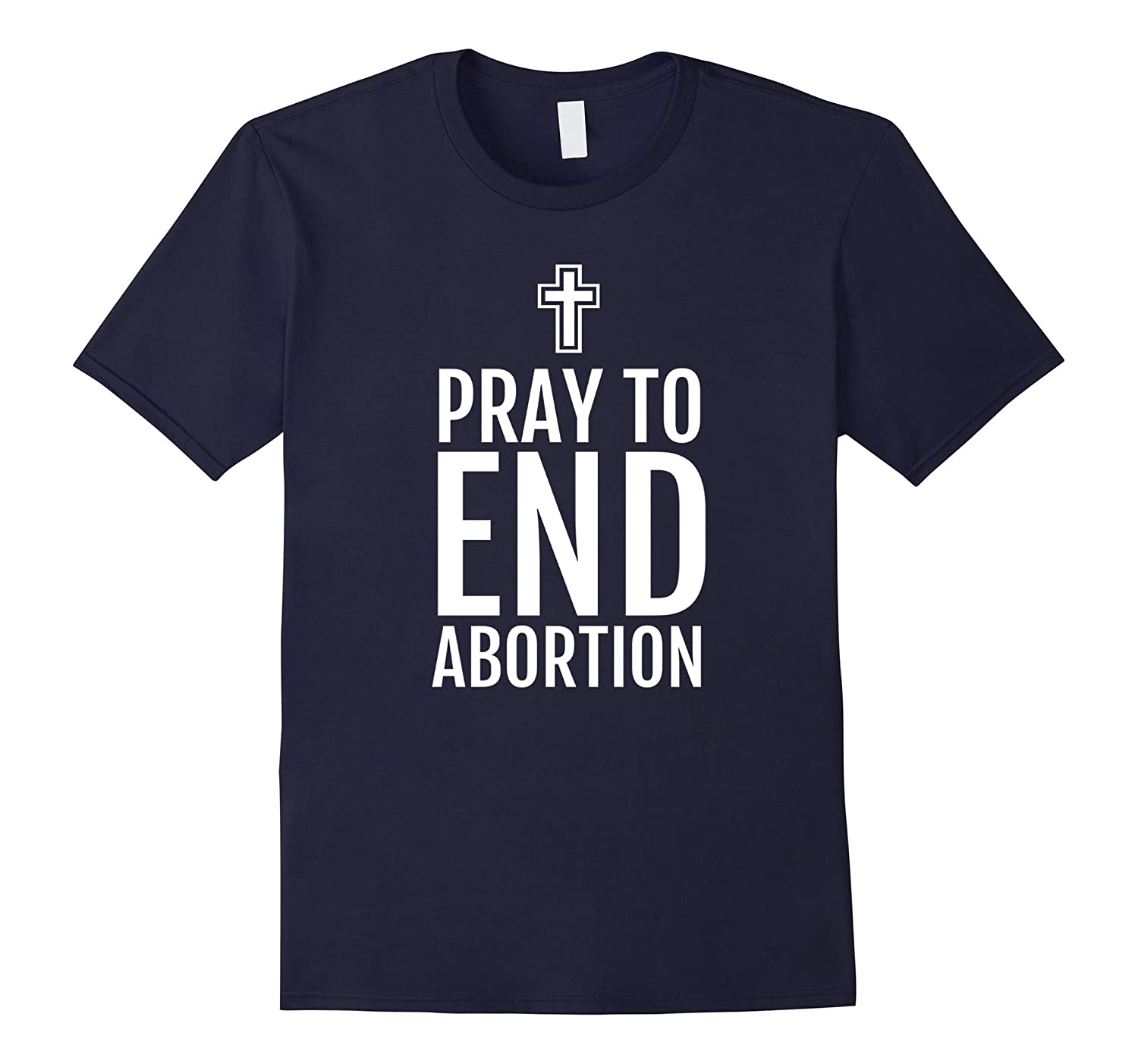 Pray To End Abortion T-Shirt Pro-Life Christian Catholic Tee-FL