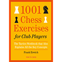 1001 Chess Exercises for Club Players: The Tactics Workbook that Also Explains All Key Concepts (English Edition)