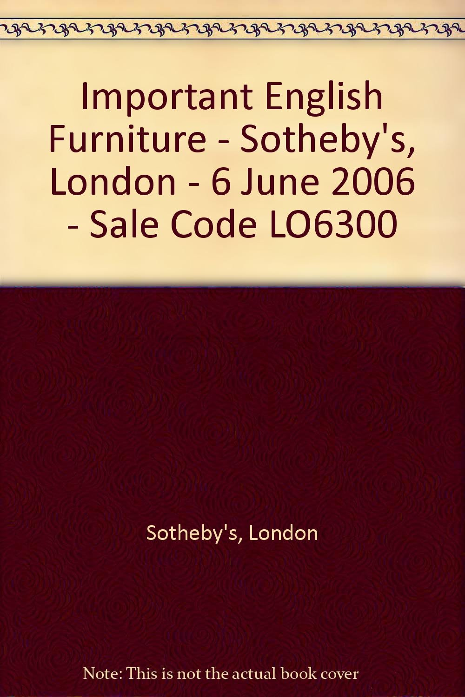 Download Important English Furniture - Sotheby's, London - 6 June 2006 - Sale Code LO6300 pdf epub