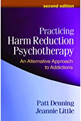 Practicing Harm Reduction Psychotherapy, Second Edition: An Alternative Approach to Addictions Kindle Edition