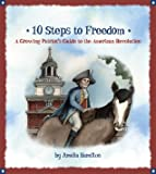 10 Steps to Freedom: A Growing Patriot's Guide to the American Revolution (Growing Patriots)