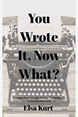 You Wrote It, Now What?: A Guided Tour Through Writing, Publishing, & Promoting Your Book Kindle Edition