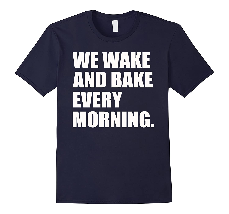 We wake and bake every morning T-Shirt-Art