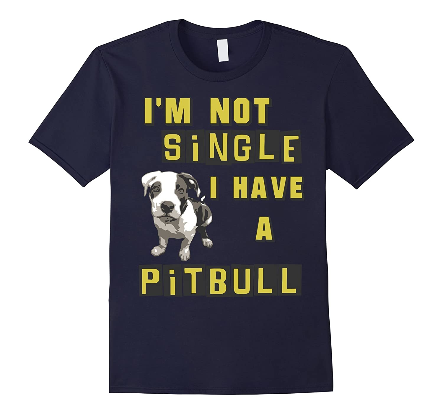 Im Not Single I Have A Pit Bull T Shirt-BN