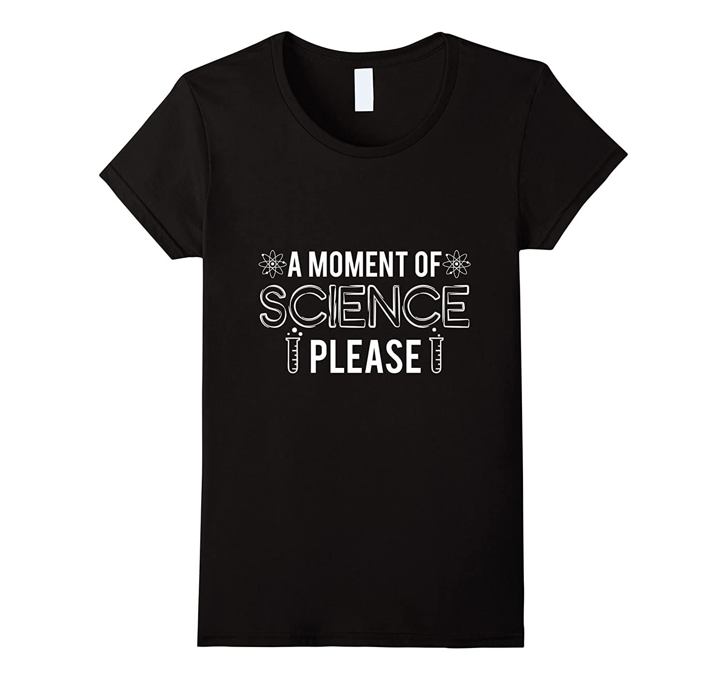 A Moment Of Science Please T Shirt – Science Lover Shirt