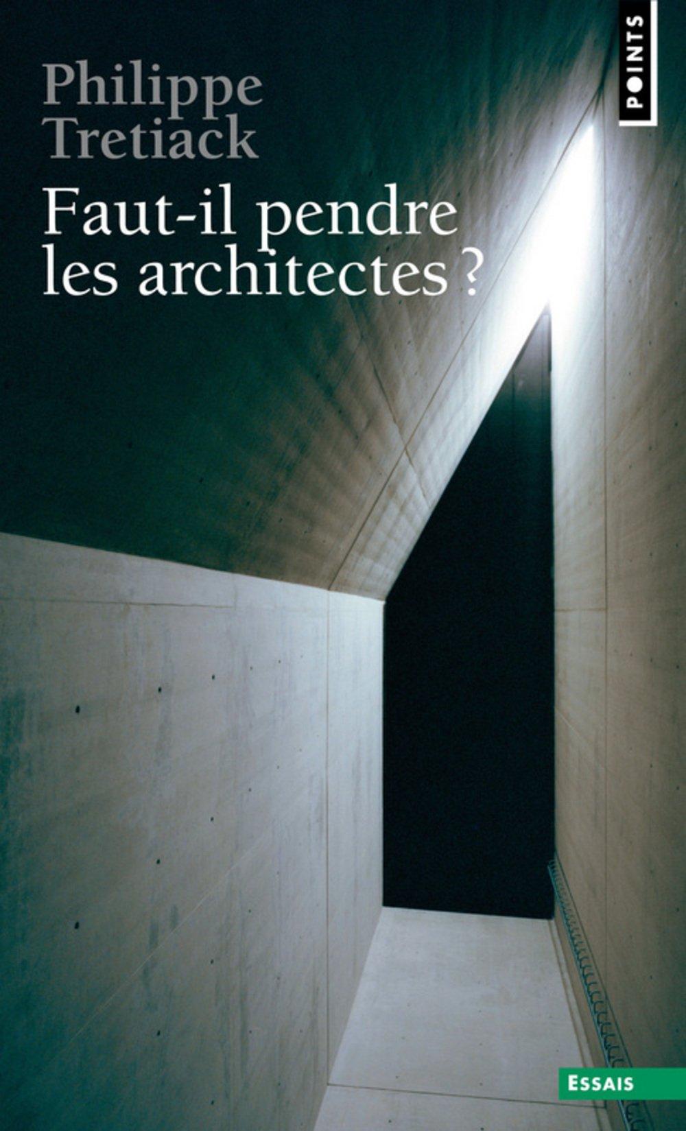 Faut-il pendre les architectes ? Broché – 3 avril 2001 Philippe Tretiack Seuil 2020372126 Documents - Polémiques